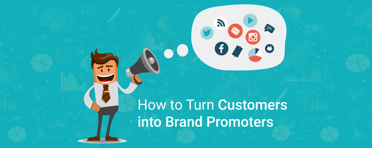 How to turn your Customers into Brand Promoters