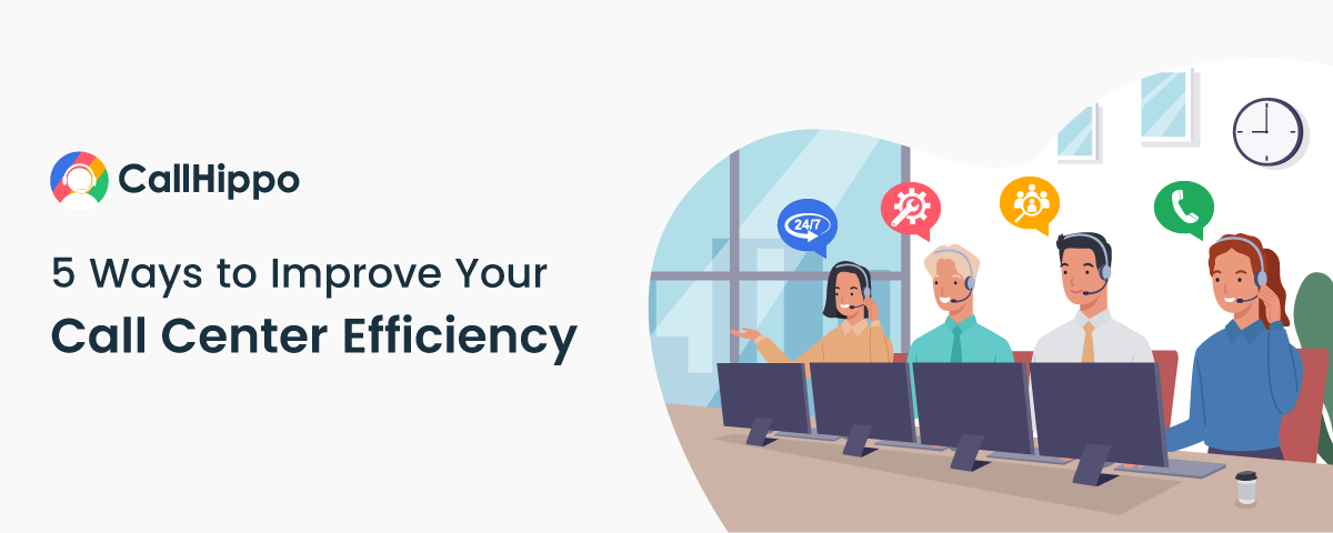 5 Ways to Improve Your Call Center Efficiency