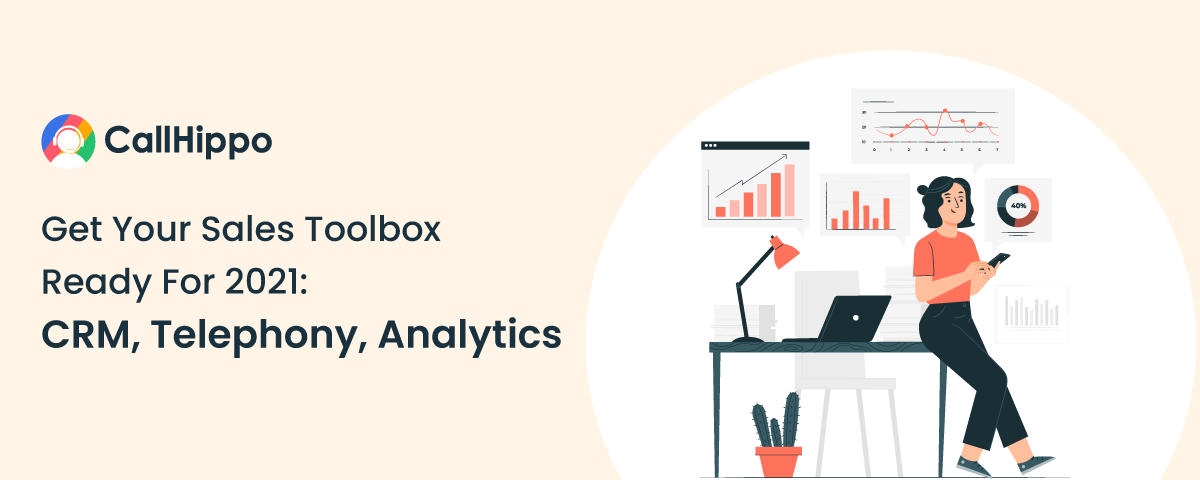 Get Your Sales Toolbox Ready For 2021: CRM, Telephony, Analytics