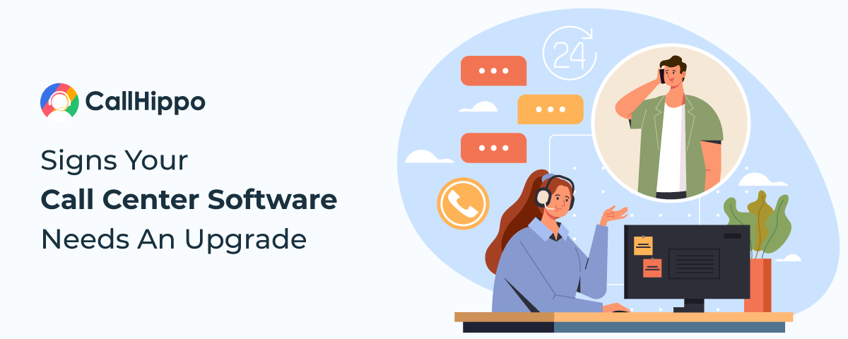 10 reasons why your call center software needs an upgrade